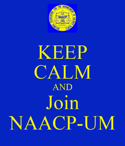 Poster: KEEP CALM AND Join NAACP-UM