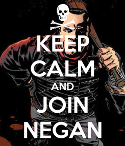 Poster: KEEP CALM AND JOIN NEGAN