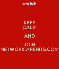 Poster: KEEP CALM AND JOIN NETWORK.AREHITS.COM