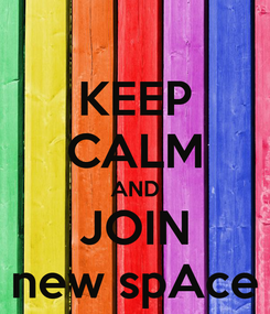 Poster: KEEP CALM AND JOIN new spAce