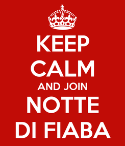 Poster: KEEP CALM AND JOIN NOTTE DI FIABA