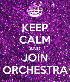 Poster: KEEP CALM AND JOIN ORCHESTRA