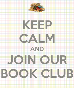 Poster: KEEP CALM AND JOIN OUR BOOK CLUB