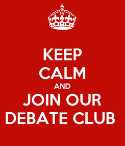 Poster: KEEP CALM AND JOIN OUR DEBATE CLUB