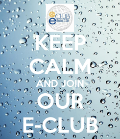 Poster: KEEP CALM AND JOIN OUR E-CLUB