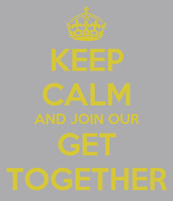 Poster: KEEP CALM AND JOIN OUR GET TOGETHER
