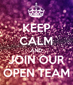 Poster: KEEP CALM AND JOIN OUR OPEN TEAM