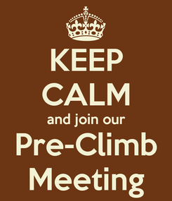 Poster: KEEP CALM and join our Pre-Climb Meeting