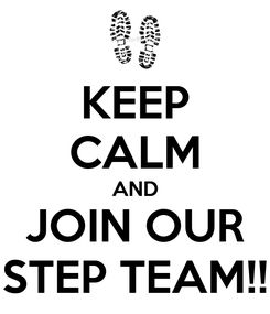 Poster: KEEP CALM AND JOIN OUR STEP TEAM!!