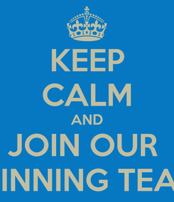 Poster: KEEP CALM AND JOIN OUR  WINNING TEAM
