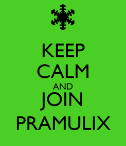 Poster: KEEP CALM AND JOIN PRAMULIX