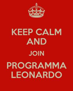Poster: KEEP CALM AND JOIN PROGRAMMA LEONARDO