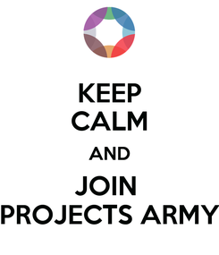 Poster: KEEP CALM AND JOIN  PROJECTS ARMY