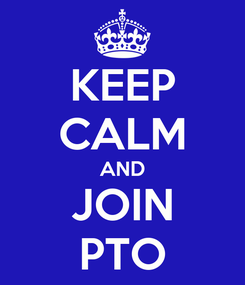 Poster: KEEP CALM AND JOIN PTO