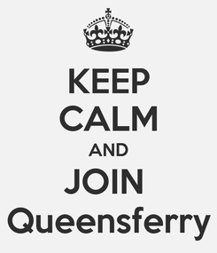 Poster: KEEP CALM AND JOIN  Queensferry