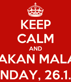 Poster: KEEP CALM AND JOIN RAKAN MALACCA'S WALK ON SUNDAY, 26.1.14 @ 8.30AM