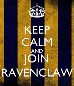 Poster: KEEP CALM AND JOIN RAVENCLAW
