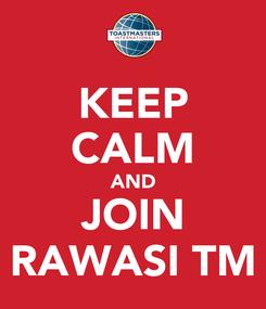 Poster: KEEP CALM AND JOIN RAWASI TM