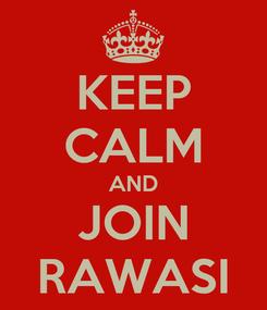Poster: KEEP CALM AND JOIN RAWASI
