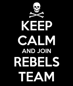 Poster: KEEP CALM AND JOIN REBELS TEAM