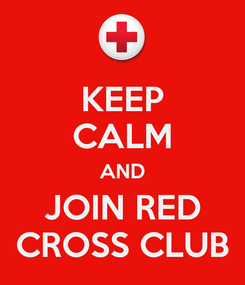 Poster: KEEP CALM AND JOIN RED CROSS CLUB