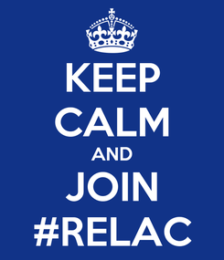 Poster: KEEP CALM AND JOIN #RELAC
