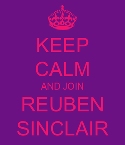 Poster: KEEP CALM AND JOIN REUBEN SINCLAIR