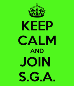 Poster: KEEP CALM AND JOIN  S.G.A.