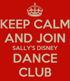 Poster: KEEP CALM AND JOIN SALLY'S DISNEY DANCE CLUB