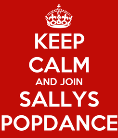 Poster: KEEP CALM AND JOIN SALLYS POPDANCE