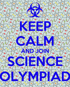 Poster: KEEP CALM AND JOIN SCIENCE OLYMPIAD