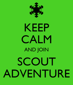 Poster: KEEP CALM AND JOIN SCOUT ADVENTURE