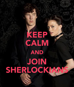 Poster: KEEP CALM AND JOIN SHERLOCKIANS