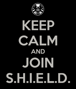 Poster: KEEP CALM AND JOIN S.H.I.E.L.D.