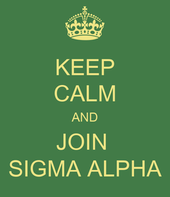 Poster: KEEP CALM AND JOIN  SIGMA ALPHA