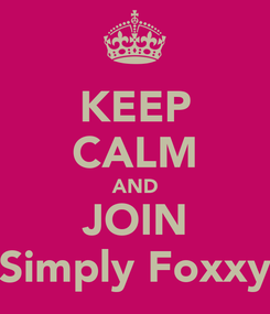 Poster: KEEP CALM AND JOIN Simply Foxxy