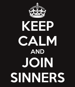 Poster: KEEP CALM AND JOIN SINNERS