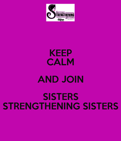 Poster: KEEP CALM AND JOIN SISTERS STRENGTHENING SISTERS