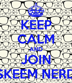 Poster: KEEP CALM AND JOIN SKEEM NERD