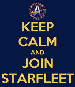 Poster: KEEP CALM AND JOIN STARFLEET