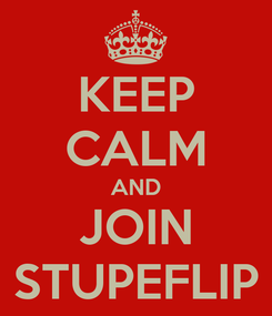 Poster: KEEP CALM AND JOIN STUPEFLIP