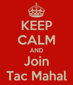 Poster: KEEP CALM AND Join Tac Mahal