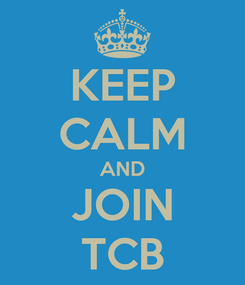 Poster: KEEP CALM AND JOIN TCB