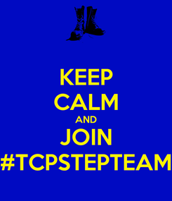 Poster: KEEP CALM AND JOIN #TCPSTEPTEAM