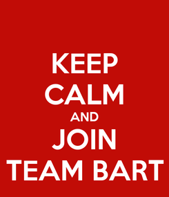 Poster: KEEP CALM AND JOIN TEAM BART