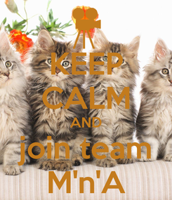 Poster: KEEP CALM AND join team M'n'A