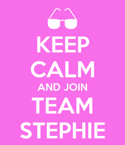 Poster: KEEP CALM AND JOIN TEAM STEPHIE