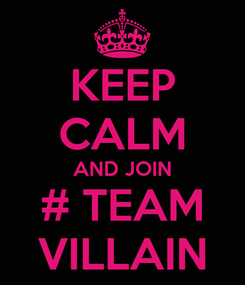 Poster: KEEP CALM AND JOIN # TEAM VILLAIN