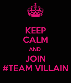 Poster: KEEP CALM AND  JOIN #TEAM VILLAIN