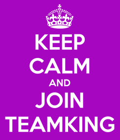 Poster: KEEP CALM AND JOIN TEAMKING